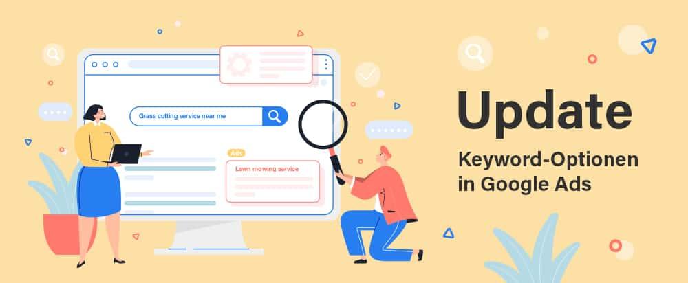 Image for Google Ads Keyword-Optionen noch flexibler: Alles Wissenswerte zusammengefasst